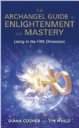 Archangel Guide to Enlightenment and Mastery - Diana Cooper, Tim Whild